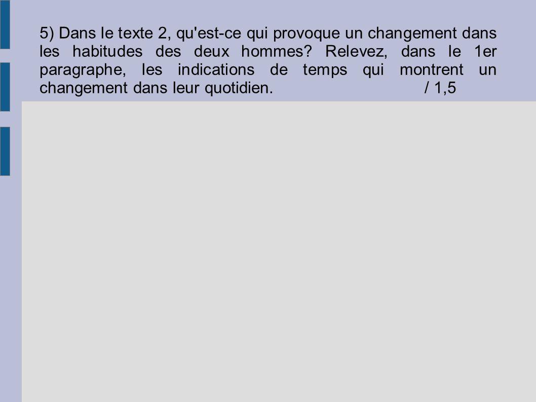 5) Dans le texte 2, qu est-ce qui provoque un changement dans les habitudes des deux hommes.
