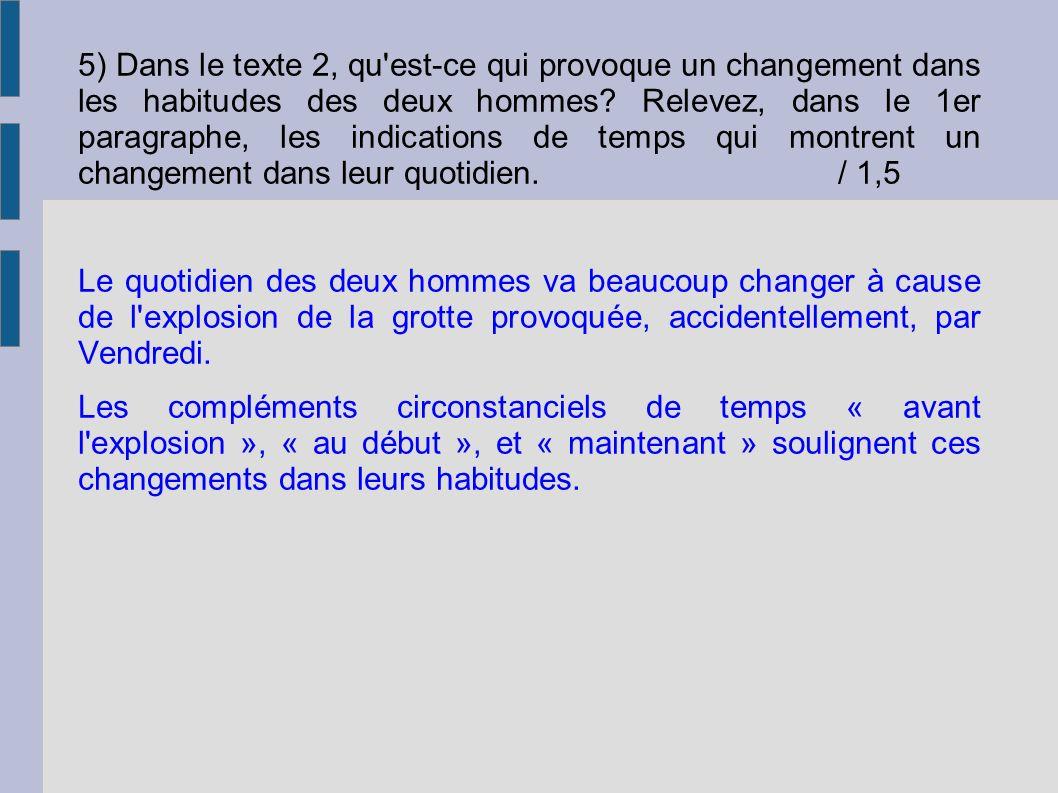 5) Dans le texte 2, qu est-ce qui provoque un changement dans les habitudes des deux hommes Relevez, dans le 1er paragraphe, les indications de temps qui montrent un changement dans leur quotidien. / 1,5