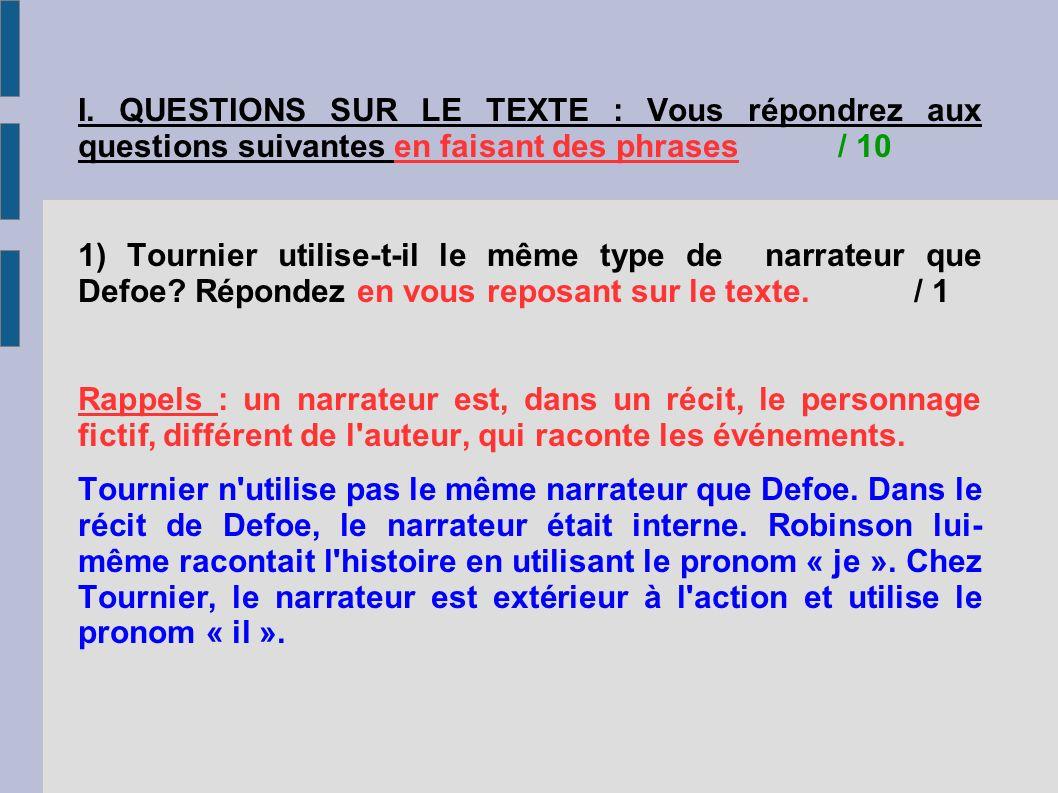 I. QUESTIONS SUR LE TEXTE : Vous répondrez aux questions suivantes en faisant des phrases / 10