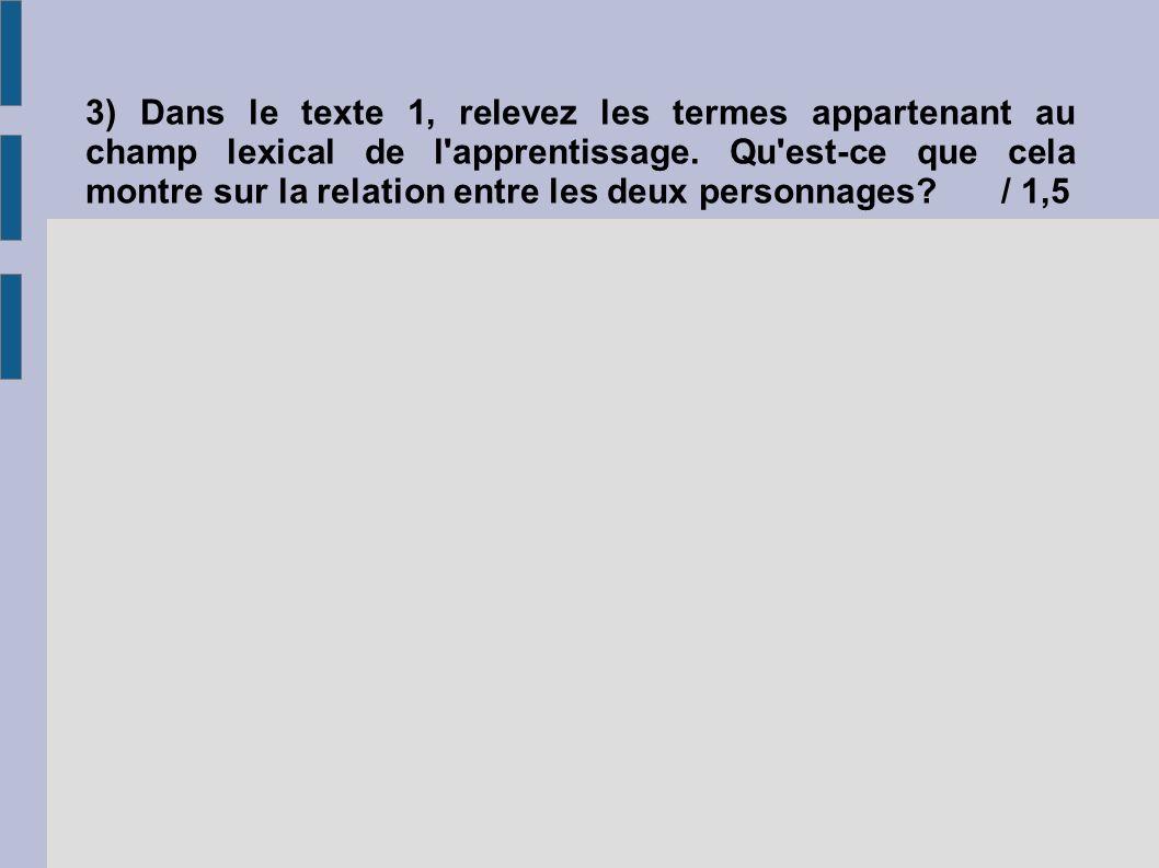 3) Dans le texte 1, relevez les termes appartenant au champ lexical de l apprentissage.