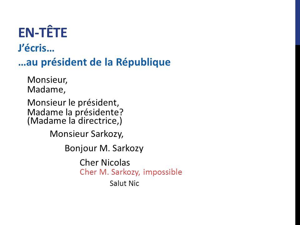 EN-TÊTE J'écris… …au président de la République Monsieur, Madame,
