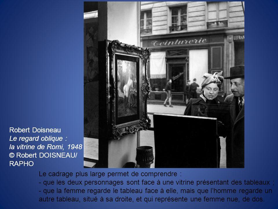 Robert Doisneau Le regard oblique : la vitrine de Romi, 1948. © Robert DOISNEAU/ RAPHO. Le cadrage plus large permet de comprendre :