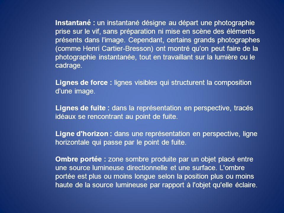 Instantané : un instantané désigne au départ une photographie prise sur le vif, sans préparation ni mise en scène des éléments présents dans l'image. Cependant, certains grands photographes (comme Henri Cartier-Bresson) ont montré qu'on peut faire de la photographie instantanée, tout en travaillant sur la lumière ou le cadrage.