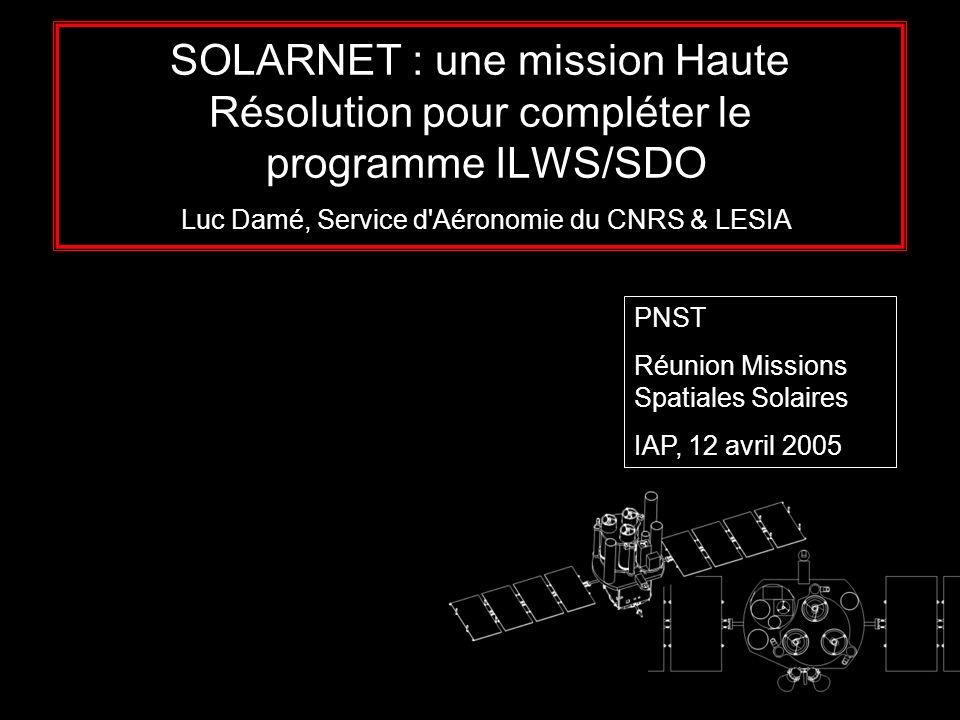 SOLARNET : une mission Haute Résolution pour compléter le programme ILWS/SDO Luc Damé, Service d Aéronomie du CNRS & LESIA