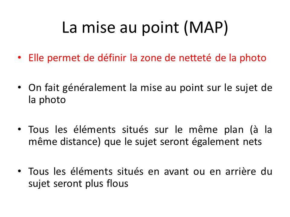 La mise au point (MAP) Elle permet de définir la zone de netteté de la photo. On fait généralement la mise au point sur le sujet de la photo.