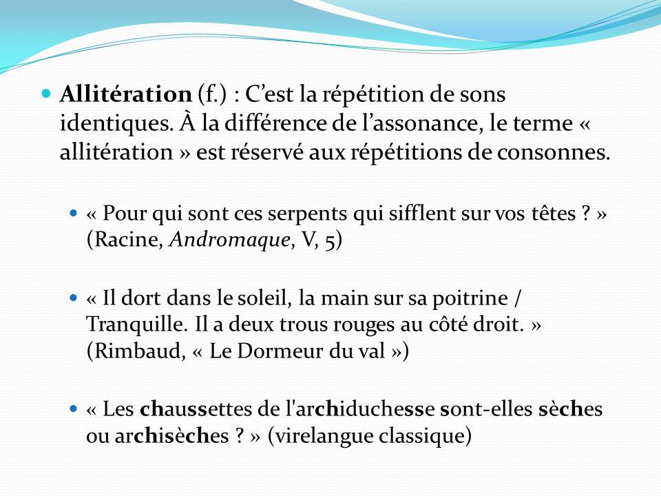 Allitération (f. ) : C'est la répétition de sons identiques