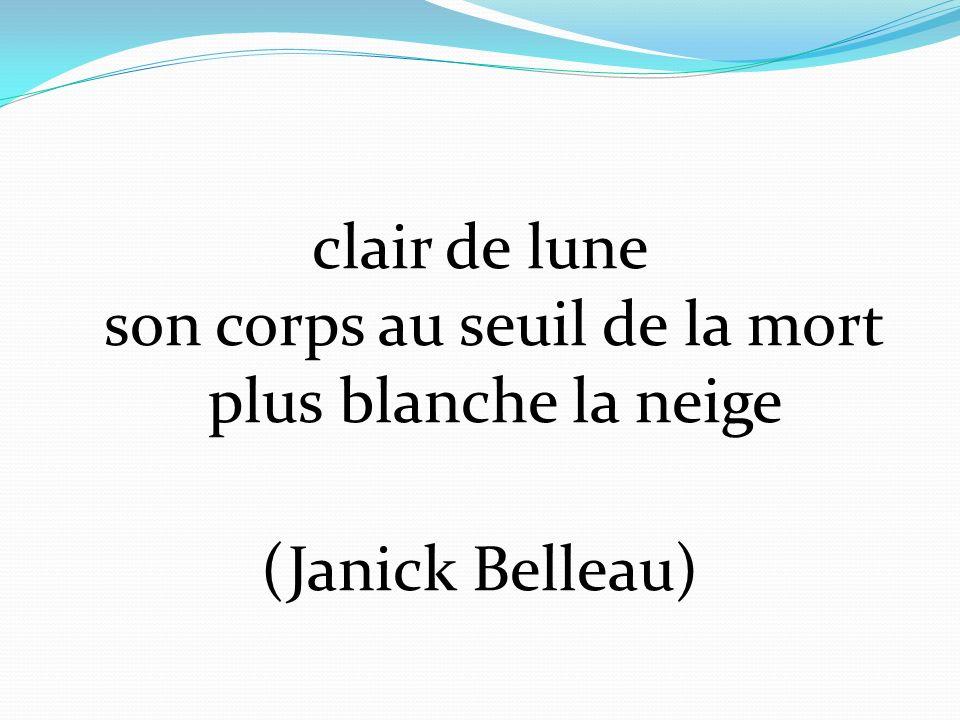 clair de lune son corps au seuil de la mort plus blanche la neige (Janick Belleau)
