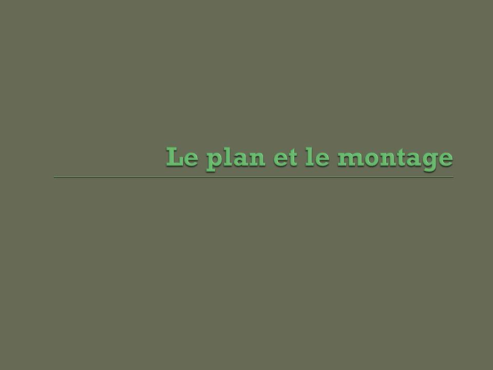 Le plan et le montage