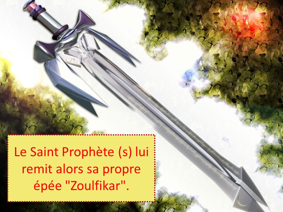 Le Saint Prophète (s) lui remit alors sa propre épée Zoulfikar .