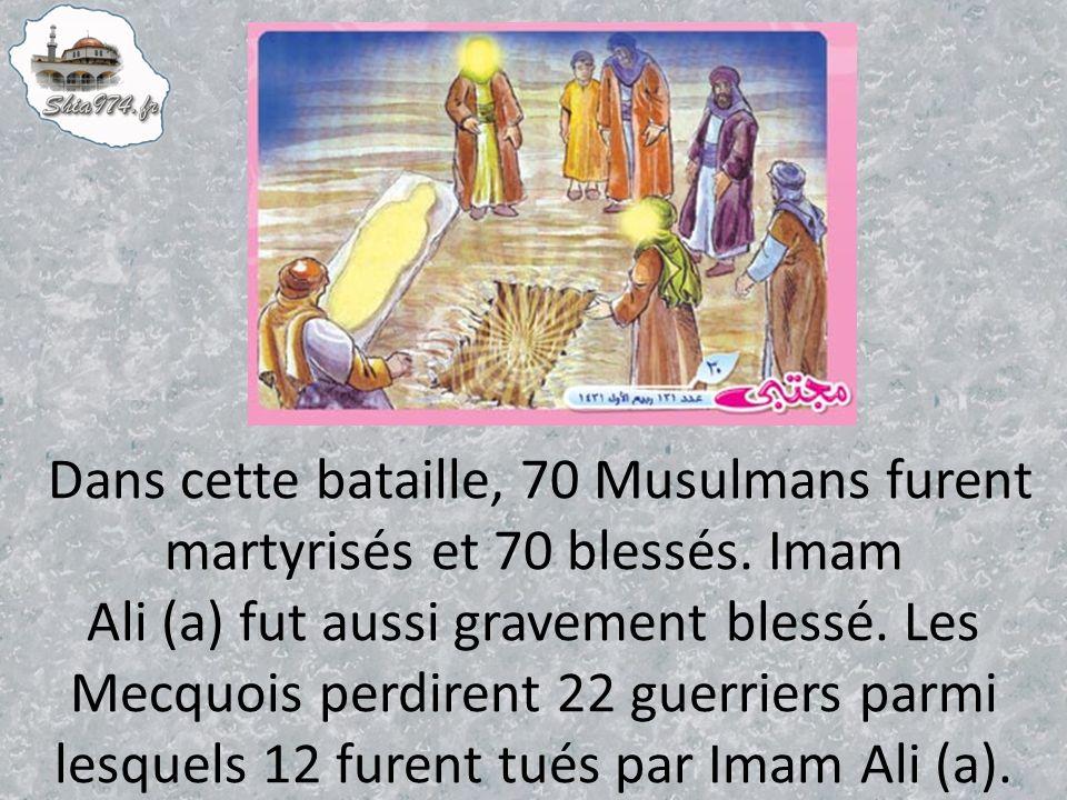 Dans cette bataille, 70 Musulmans furent martyrisés et 70 blessés