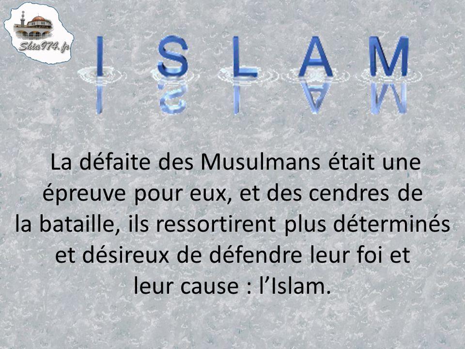 La défaite des Musulmans était une épreuve pour eux, et des cendres de la bataille, ils ressortirent plus déterminés et désireux de défendre leur foi et leur cause : l'Islam.