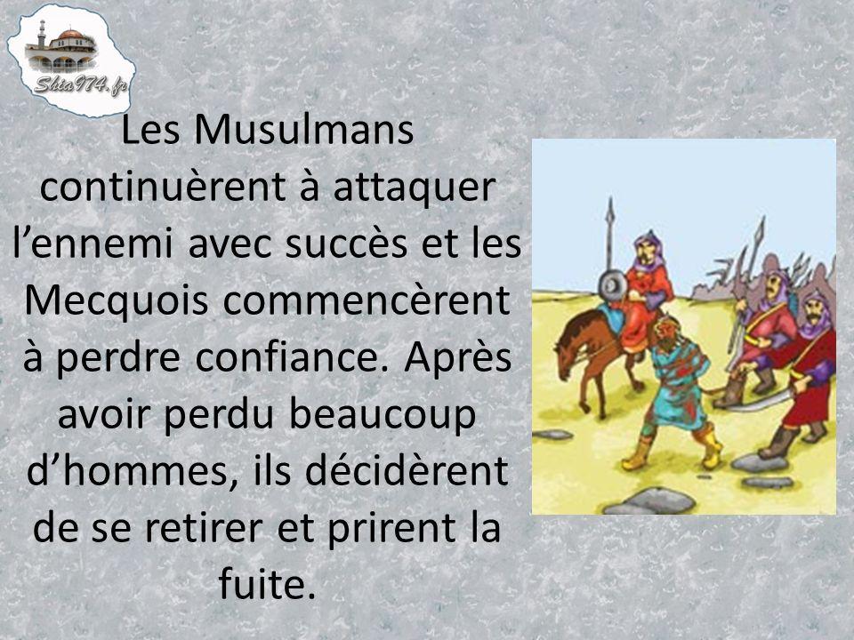 Les Musulmans continuèrent à attaquer l'ennemi avec succès et les Mecquois commencèrent à perdre confiance.