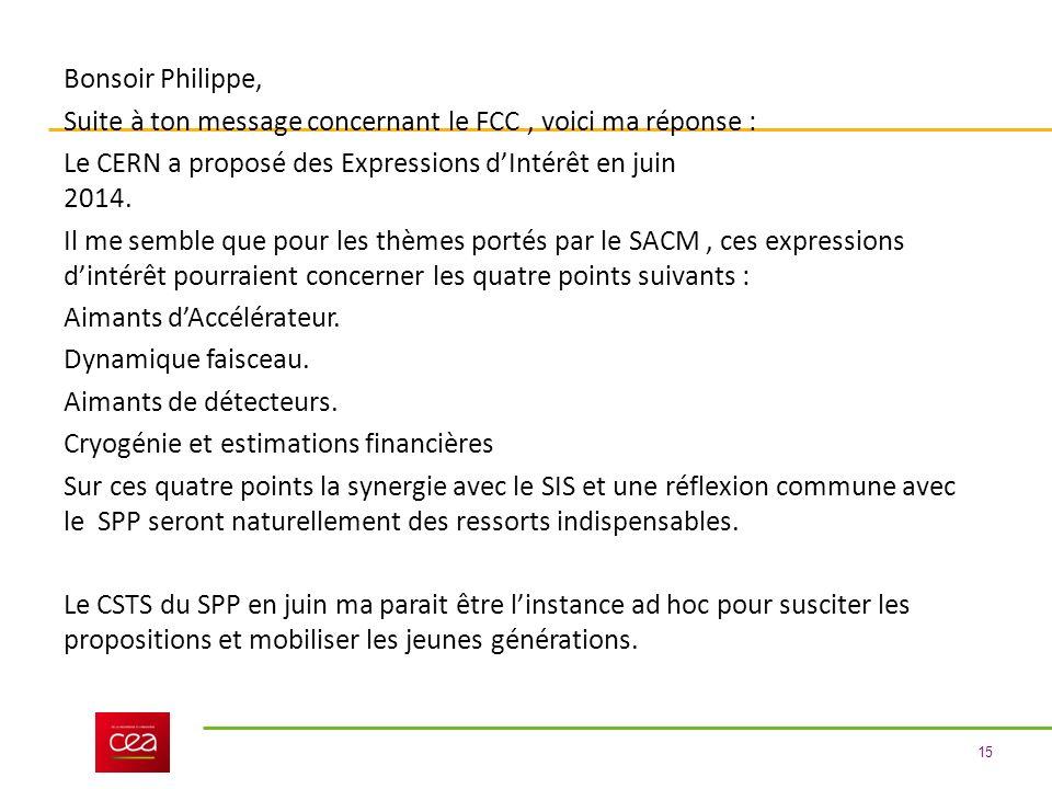 Bonsoir Philippe, Suite à ton message concernant le FCC , voici ma réponse : Le CERN a proposé des Expressions d'Intérêt en juin 2014.