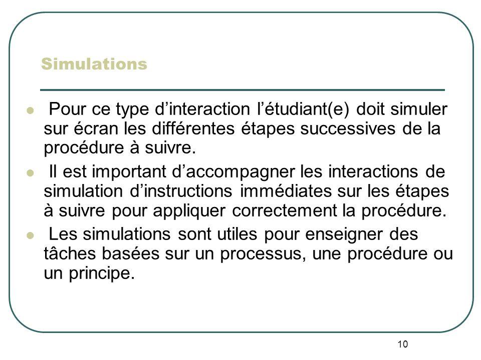 Simulations Pour ce type d'interaction l'étudiant(e) doit simuler sur écran les différentes étapes successives de la procédure à suivre.