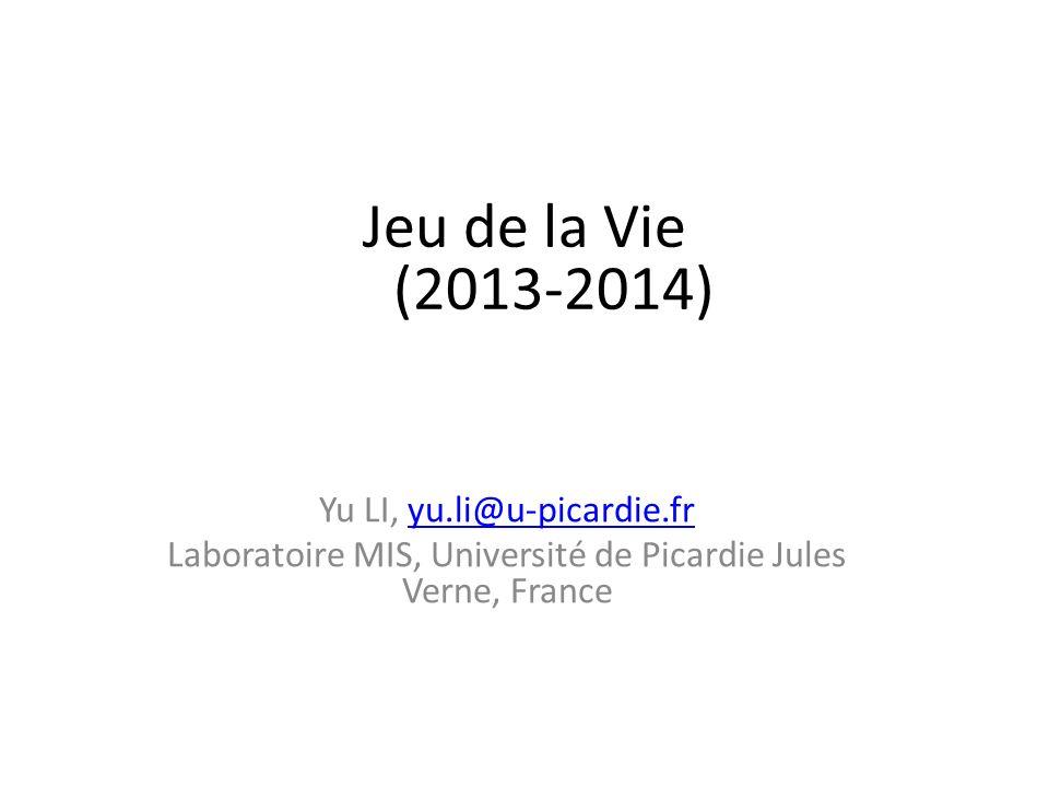 Jeu de la Vie (2013-2014) Yu LI, yu.li@u-picardie.fr