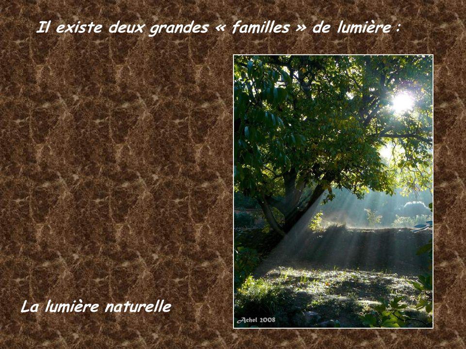 Il existe deux grandes « familles » de lumière :