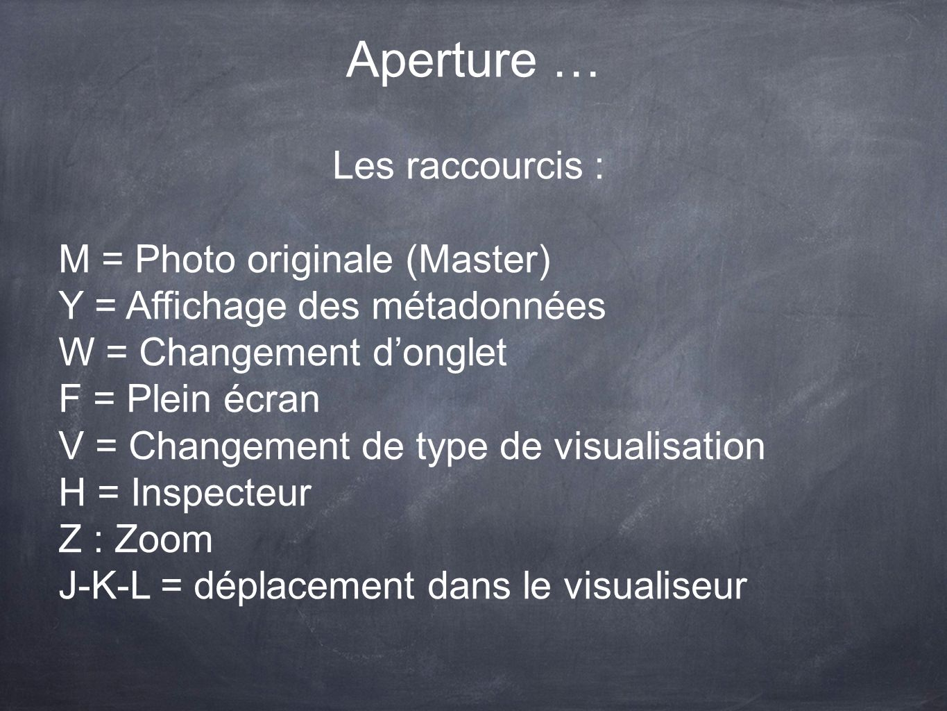 Aperture … Les raccourcis : M = Photo originale (Master)