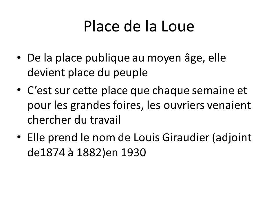 Place de la Loue De la place publique au moyen âge, elle devient place du peuple.
