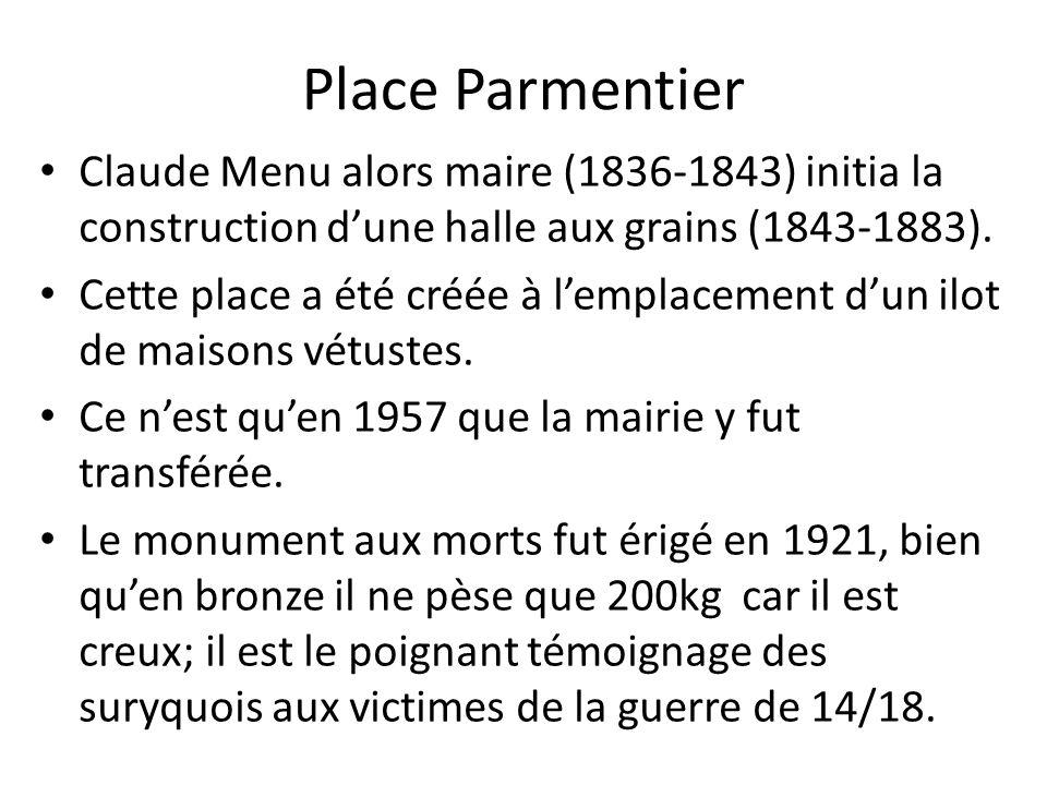 Place Parmentier Claude Menu alors maire (1836-1843) initia la construction d'une halle aux grains (1843-1883).