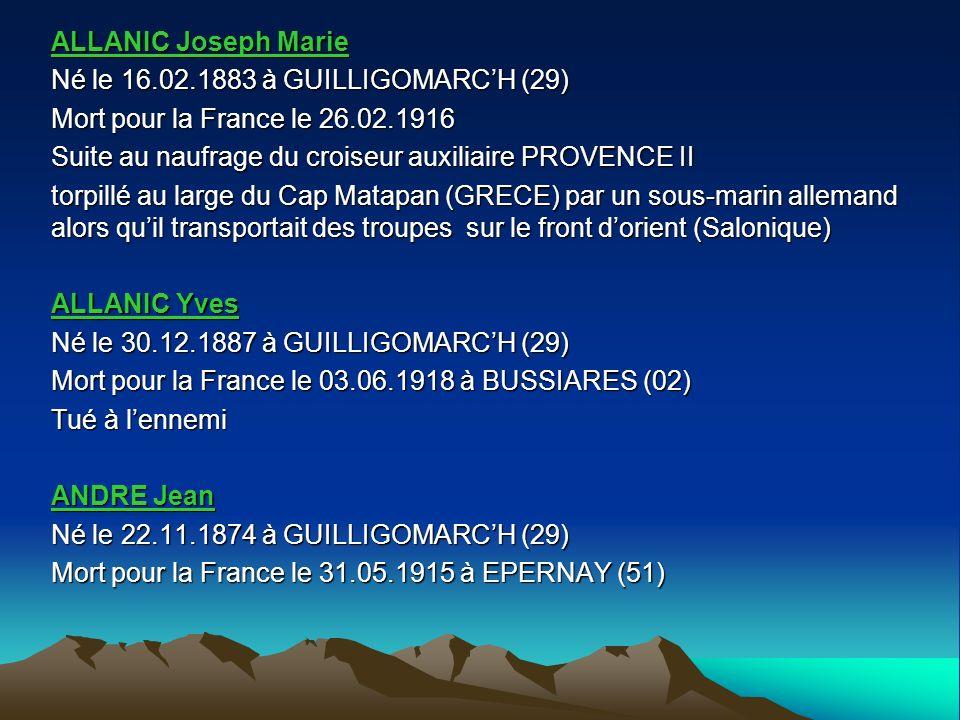 ALLANIC Joseph Marie Né le 16.02.1883 à GUILLIGOMARC'H (29) Mort pour la France le 26.02.1916. Suite au naufrage du croiseur auxiliaire PROVENCE II.