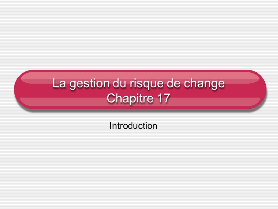 La gestion du risque de change Chapitre 17