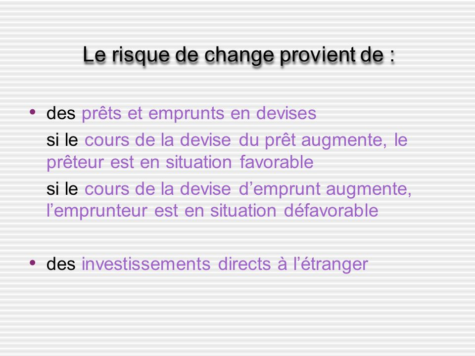 Le risque de change provient de :