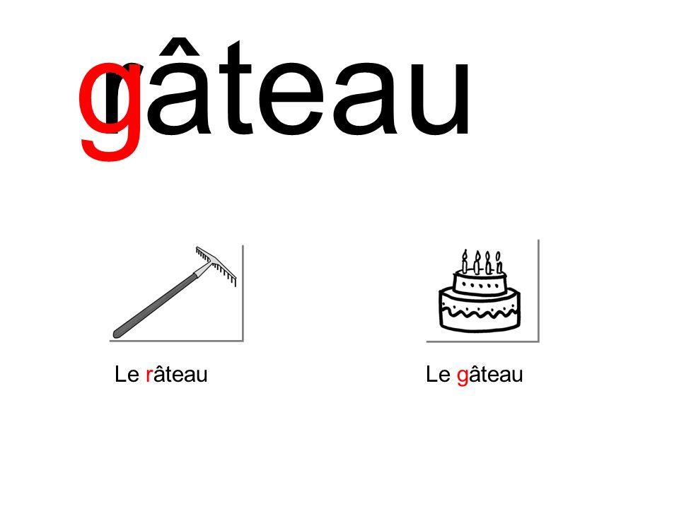 g r âteau Le râteau Le gâteau