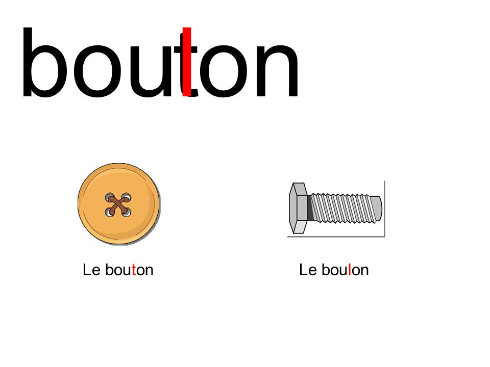 bou t l on Le bouton Le boulon