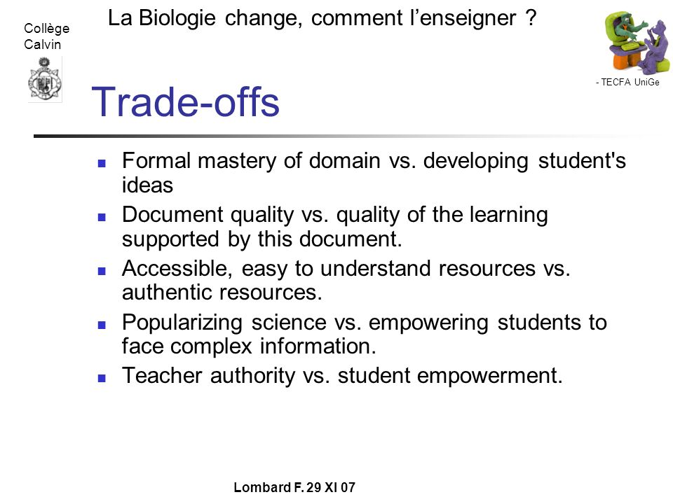 Trade-offs Formal mastery of domain vs. developing student s ideas