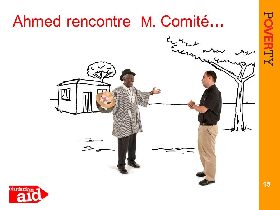 Ahmed rencontre M. Comité…