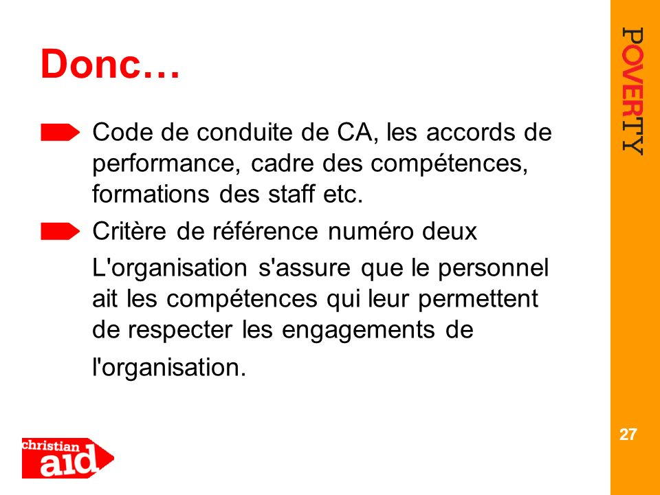 Donc… Code de conduite de CA, les accords de performance, cadre des compétences, formations des staff etc.