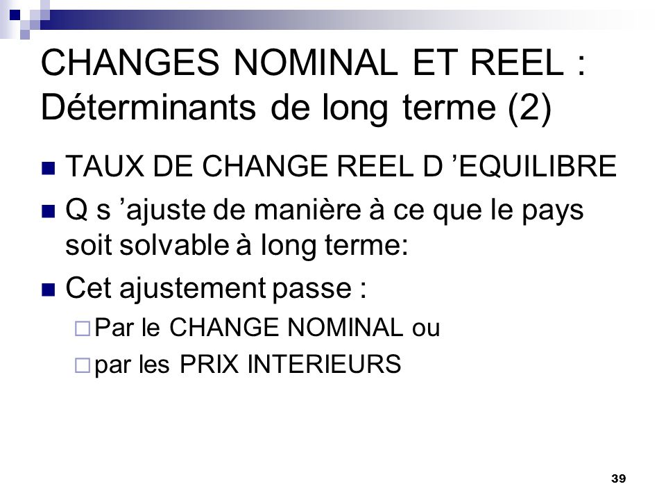CHANGES NOMINAL ET REEL : Déterminants de long terme (2)