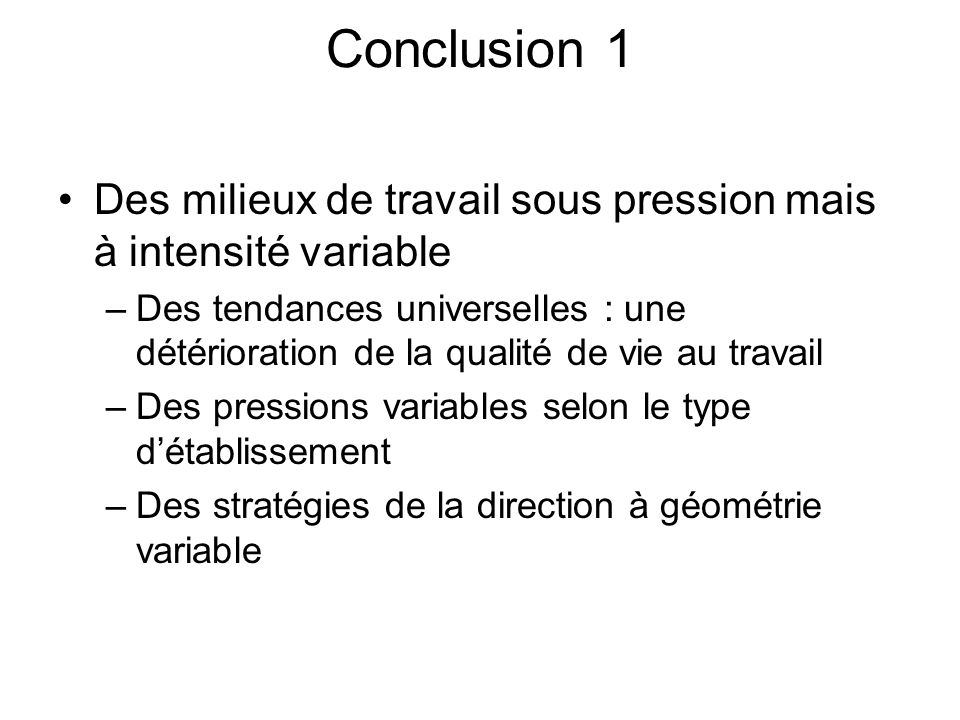 Conclusion 1 Des milieux de travail sous pression mais à intensité variable.
