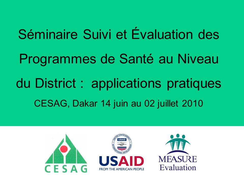 Séminaire Suivi et Évaluation des Programmes de Santé au Niveau du District : applications pratiques CESAG, Dakar 14 juin au 02 juillet 2010