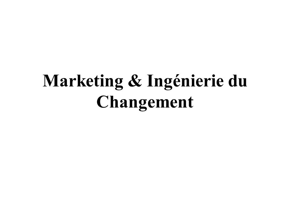 Marketing & Ingénierie du Changement
