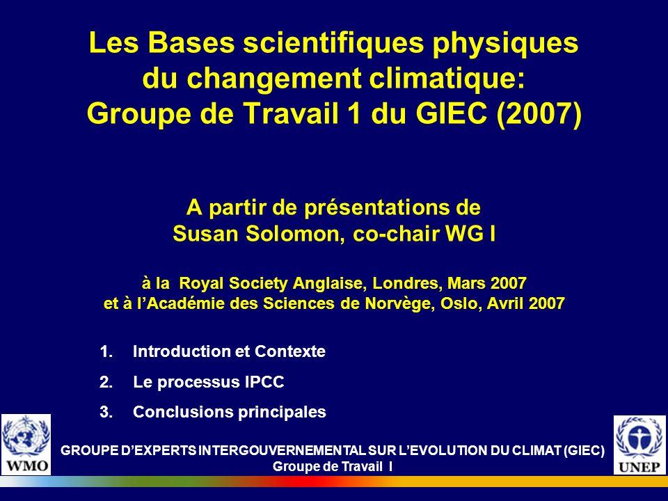 Les Bases scientifiques physiques du changement climatique: Groupe de Travail 1 du GIEC (2007) A partir de présentations de Susan Solomon, co-chair WG I à la Royal Society Anglaise, Londres, Mars 2007 et à l'Académie des Sciences de Norvège, Oslo, Avril 2007