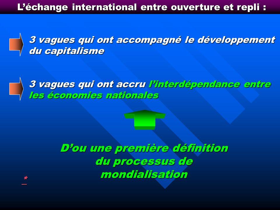 D'ou une première définition du processus de mondialisation
