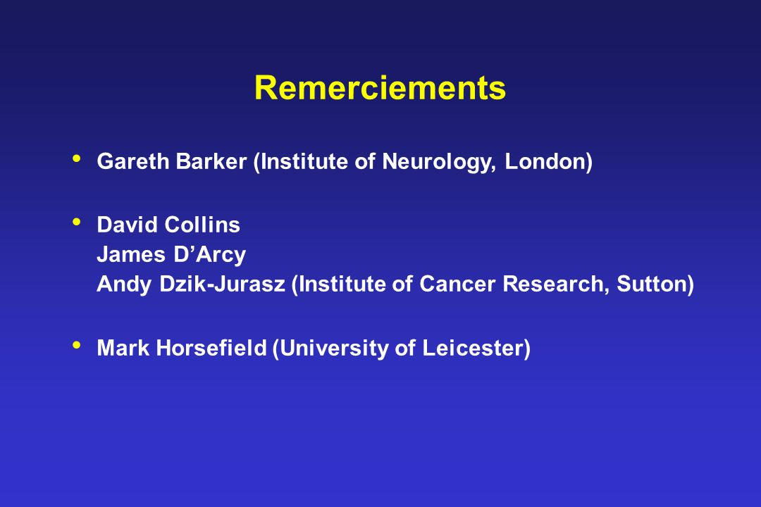 Remerciements Gareth Barker (Institute of Neurology, London)