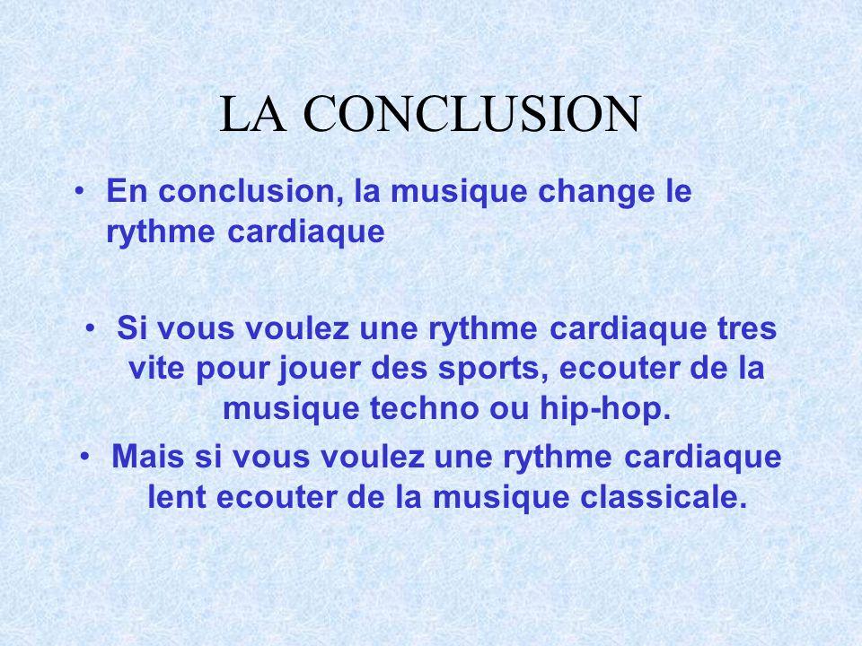 LA CONCLUSION En conclusion, la musique change le rythme cardiaque