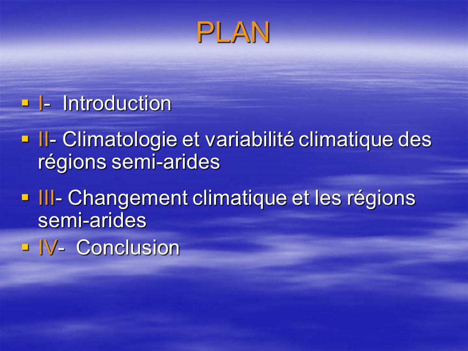 PLAN I- Introduction. II- Climatologie et variabilité climatique des régions semi-arides. III- Changement climatique et les régions semi-arides.