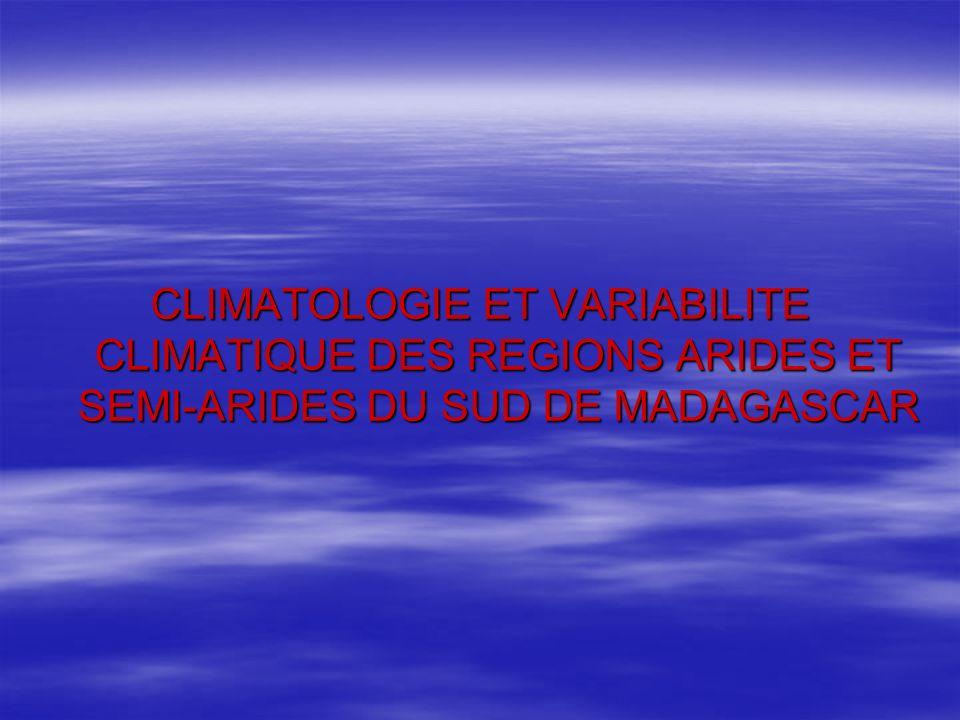 CLIMATOLOGIE ET VARIABILITE CLIMATIQUE DES REGIONS ARIDES ET SEMI-ARIDES DU SUD DE MADAGASCAR
