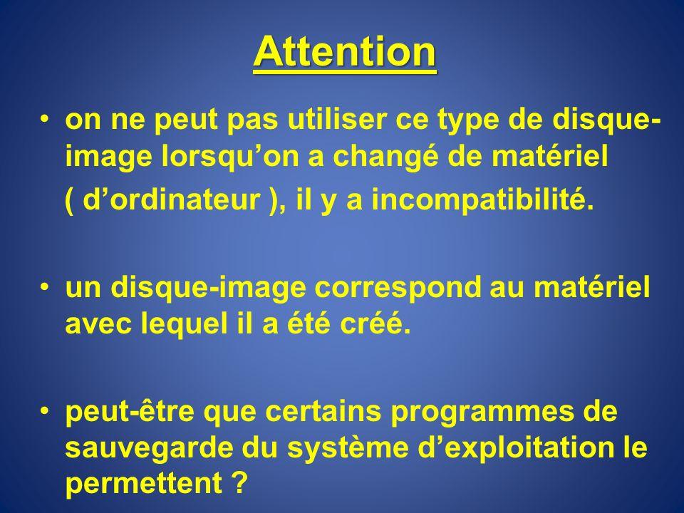 Attention on ne peut pas utiliser ce type de disque-image lorsqu'on a changé de matériel. ( d'ordinateur ), il y a incompatibilité.