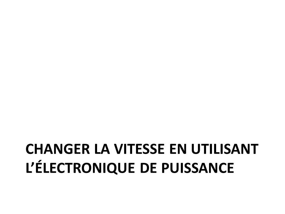 Changer la vitesse en utilisant l'électronique de puissance