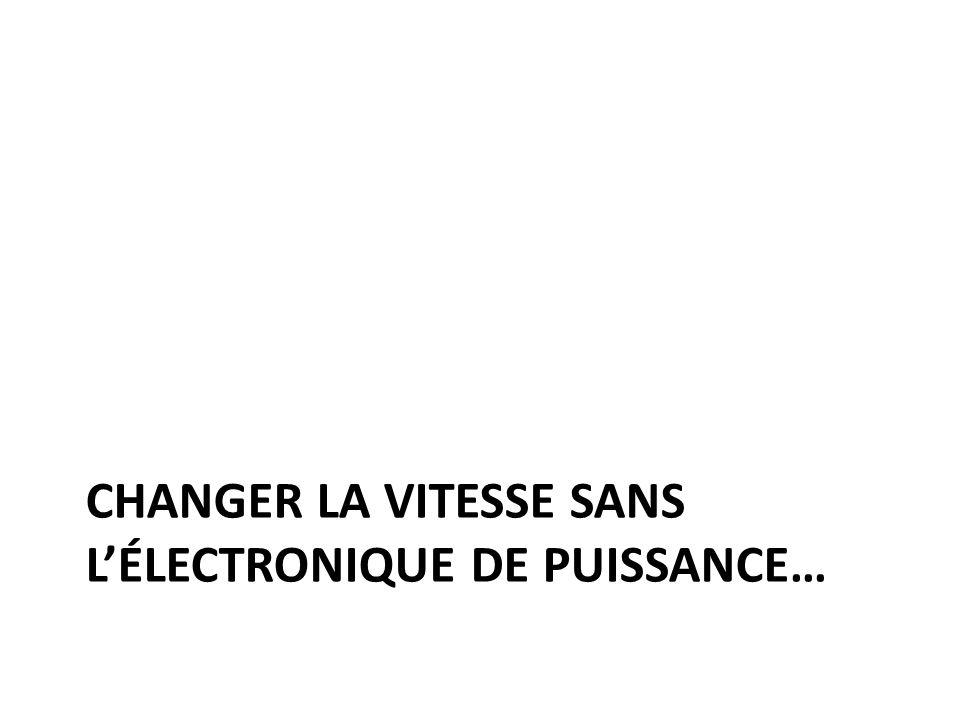 Changer la vitesse sans l'électronique de puissance…