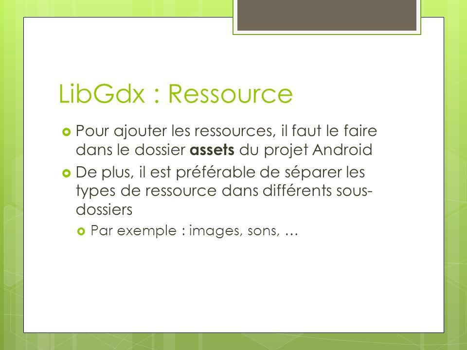 LibGdx : Ressource Pour ajouter les ressources, il faut le faire dans le dossier assets du projet Android.