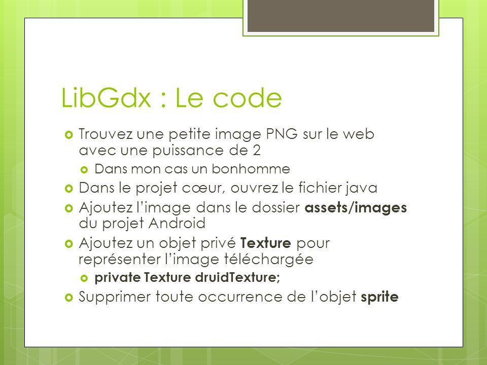 LibGdx : Le code Trouvez une petite image PNG sur le web avec une puissance de 2. Dans mon cas un bonhomme.