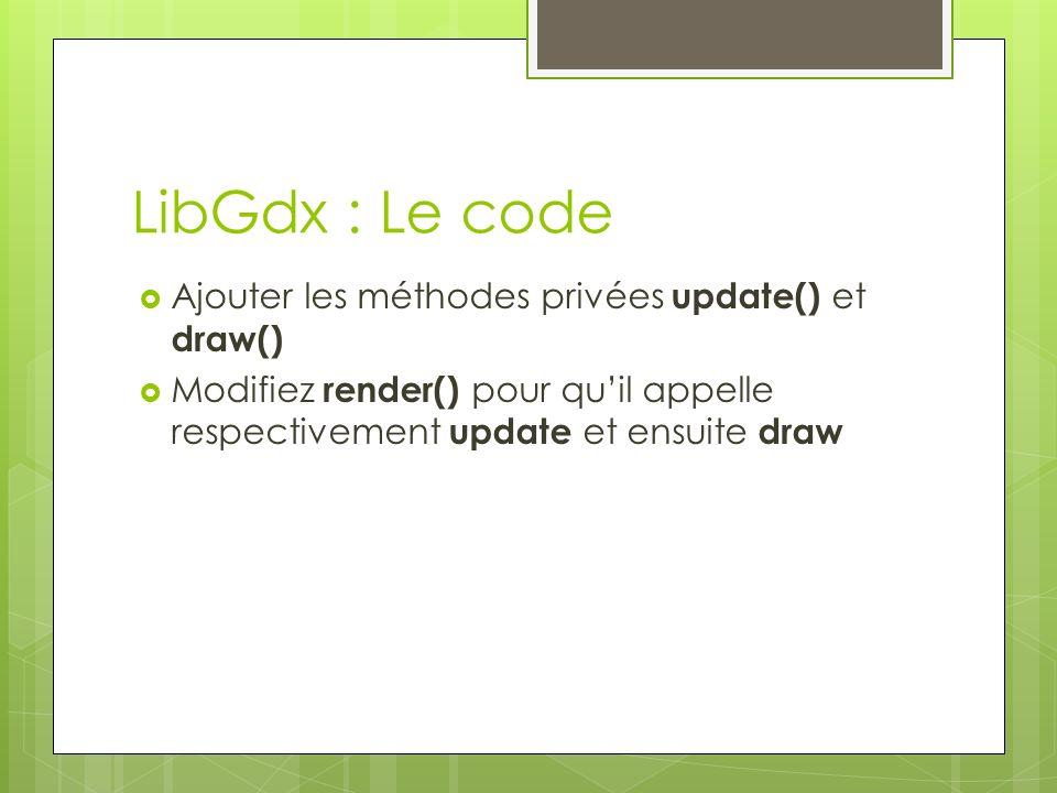 LibGdx : Le code Ajouter les méthodes privées update() et draw()