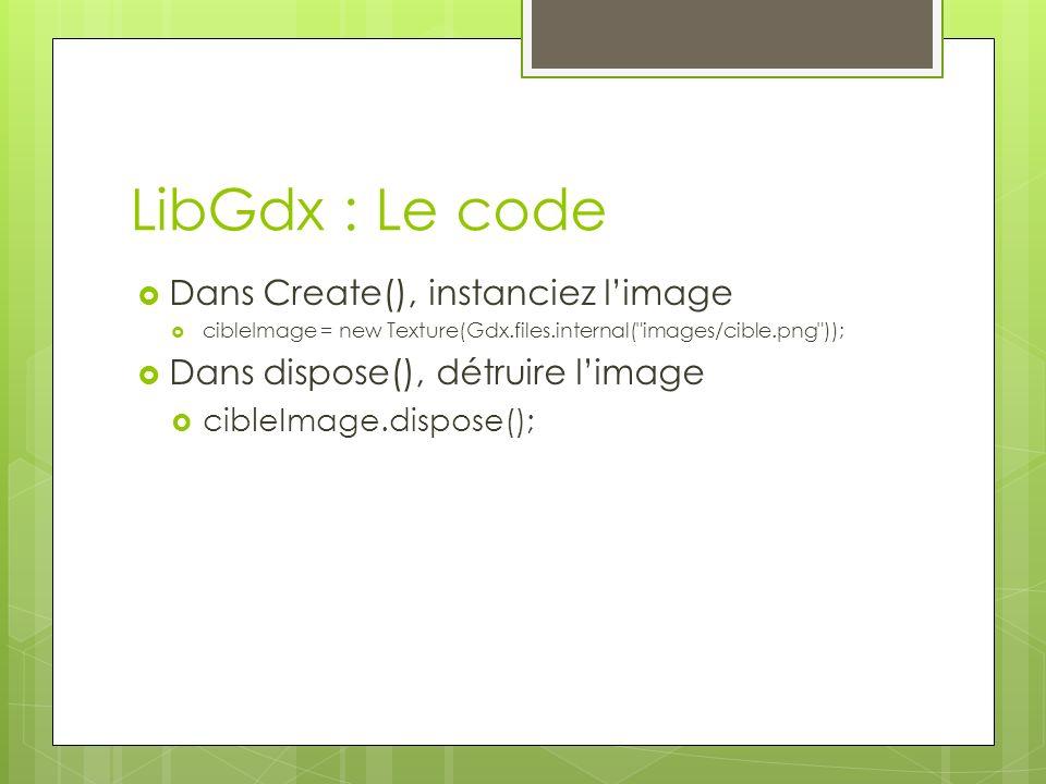 LibGdx : Le code Dans Create(), instanciez l'image