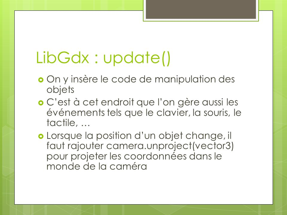 LibGdx : update() On y insère le code de manipulation des objets