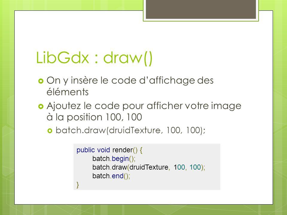 LibGdx : draw() On y insère le code d'affichage des éléments